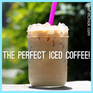 The Perfect Homemade Iced Coffee! - TheFittChick