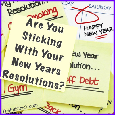 Are You Sticking With Your New Years Resolutions?