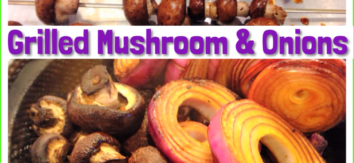 Grilled Mushroom and Onions