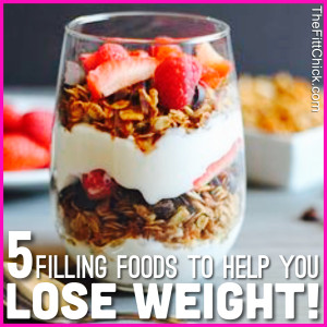 Lose Weight With These 5 Filling Foods