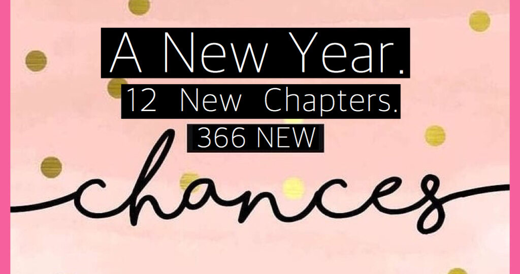 A New Year. 12 New Chapters. 366 New Chances